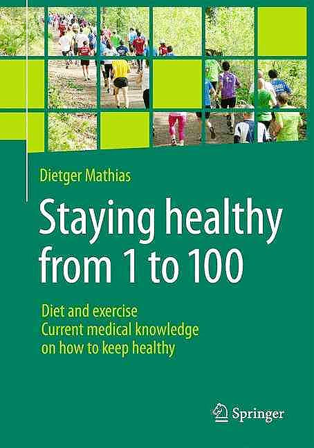 Portada del libro 9783662491942 Staying Healthy from 1 to 100. Diet and Exercise Current Medical Knowledge on How to Keep Healthy