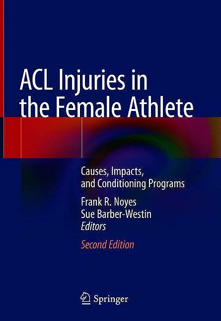 Portada del libro 9783662565575 ACL Injuries in the Female Athlete. Causes, Impacts, and Conditioning Programs