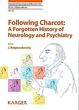 Portada del libro 9783805595568 Following Charcot: A Forgotten History of Neurology and Psychiatry (Frontiers of Neurology and Neuroscience, Vol. 29)