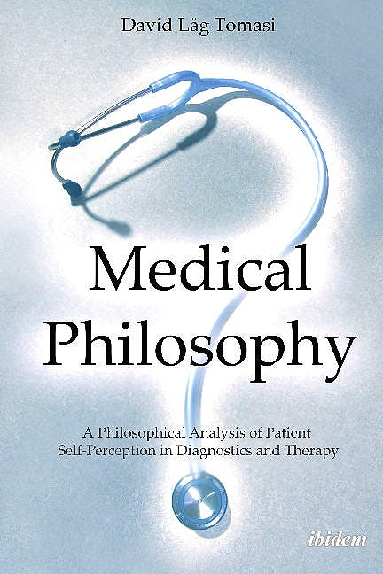 Portada del libro 9783838209357 Medical Philosophy. A Philosophical Analysis of Patient Self-Perception in Diagnostics and Therapy