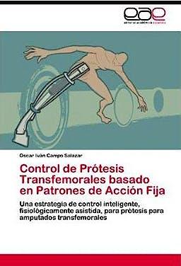 Portada del libro 9783845492483 Control de Protesis Transfemorales Basado en Patrones de Accion Fija: Una Estrategia de Control Inteligente, Fisiologicamente Asistida, para (…)