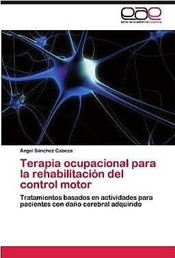 Portada del libro 9783847354215 Terapia Ocupacional para la Rehabilitacion del Control Motor. Tratamientos Basados en Actividades para Pacientes con Daño Cerebral Adquirido