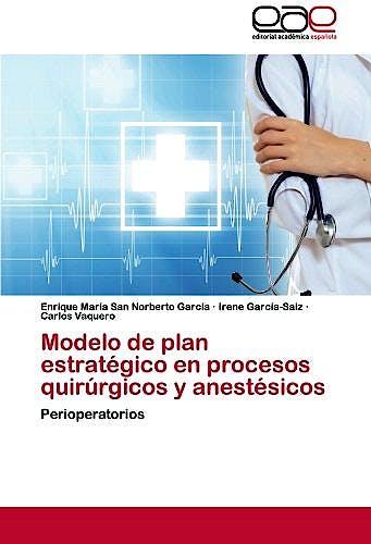 Portada del libro 9783848467501 Modelo de Plan Estrategico en Procesos Quirurgicos y Anestesicos