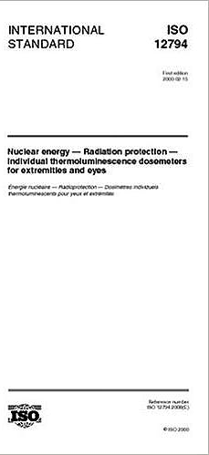 Portada del libro 9783866476134 Iso 12794:2000 Nuclear Energy. Radiation Protection. Individual Thermoluminescence Dosemeters For Extremities And Eyes.