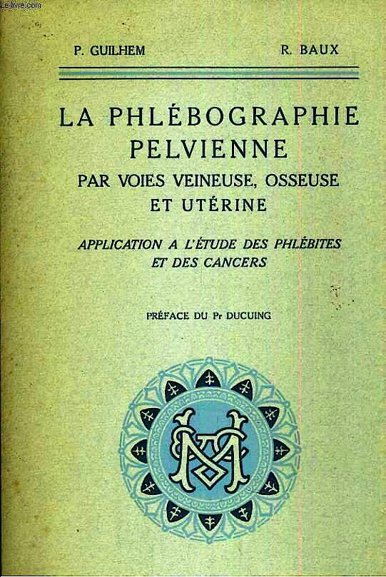 Portada del libro 9783936708905 La Phlébographie Pelvienne Par Les Voies Veineuse, Osseuse Et Utérine. Apllication À L'étude Des Phlébites Et Des Cancers