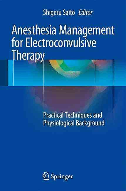 Portada del libro 9784431557166 Anesthesia Management for Electroconvulsive Therapy. Practical Techniques and Physiological Background