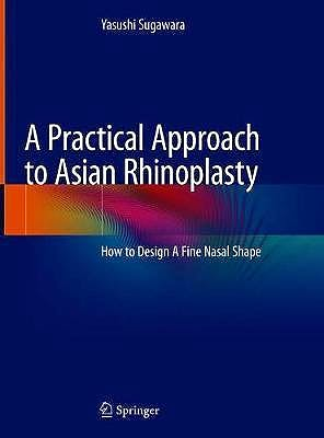 Portada del libro 9784431568834 A Practical Approach to Asian Rhinoplasty. How to Design A Fine Nasal Shape