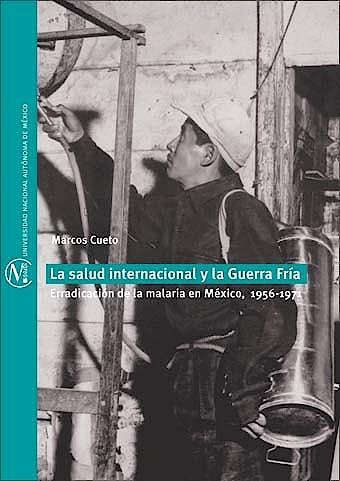Portada del libro 9786070235016 La Salud Internacional y la Guerra Fria. Erradicacion de la Malaria en Mexico, 1956-1971