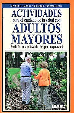 Portada del libro 9786070500404 Actividades para el Cuidado de la Salud con Adultos Mayores: Desde la Perspectiva de Terapia Ocupacional