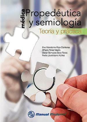 Portada del libro 9786074487039 Propedéutica y Semiología Médica. Teoría y Práctica