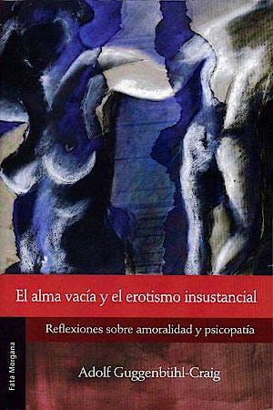 Portada del libro 9786077709008 El Alma Vacia y el Erotismo Insustancial. Reflexiones sobre Amoralidad y Psicopatia