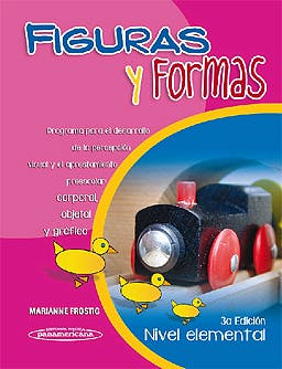 Portada del libro 9786077743828 Figuras y Formas, Nivel Elemental. Programa para el Desarrollo de la Percepcion Visual y el Aprestamiento Preescolar: Corporal, Objetal y Grafico