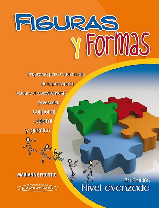 Portada del libro 9786077743842 Figuras y Formas, Nivel Avanzado. Programa para el Desarrollo de la Percepcion Visual y el Aprestamiento Preescolar: Corporal, Objetal y Grafico