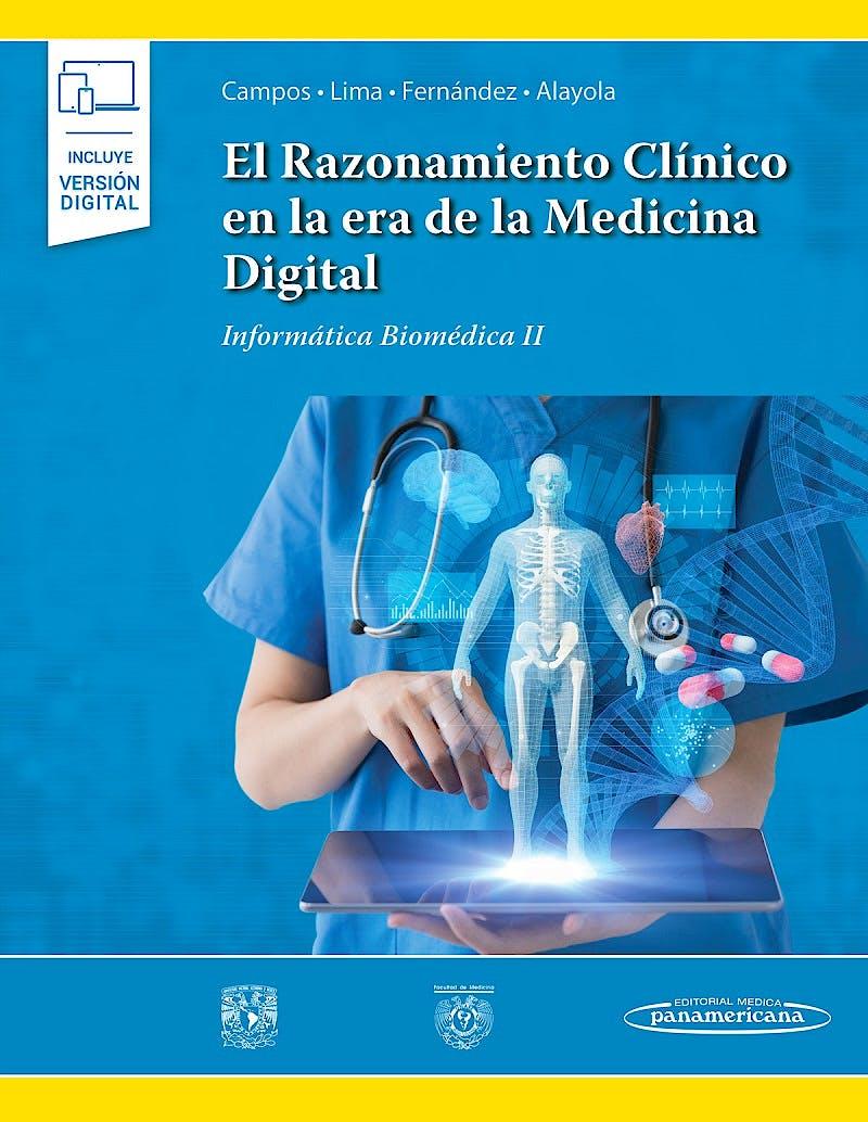 Portada del libro 9786078546411 El Razonamiento Clínico en la Era de la Medicina Digital. Informática Biomédica II (Incluye Versión Electrónica)