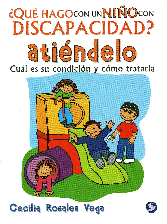 Portada del libro 9786079346652 ¿Que Hago con un Niño con Discapacidad? Atiendelo