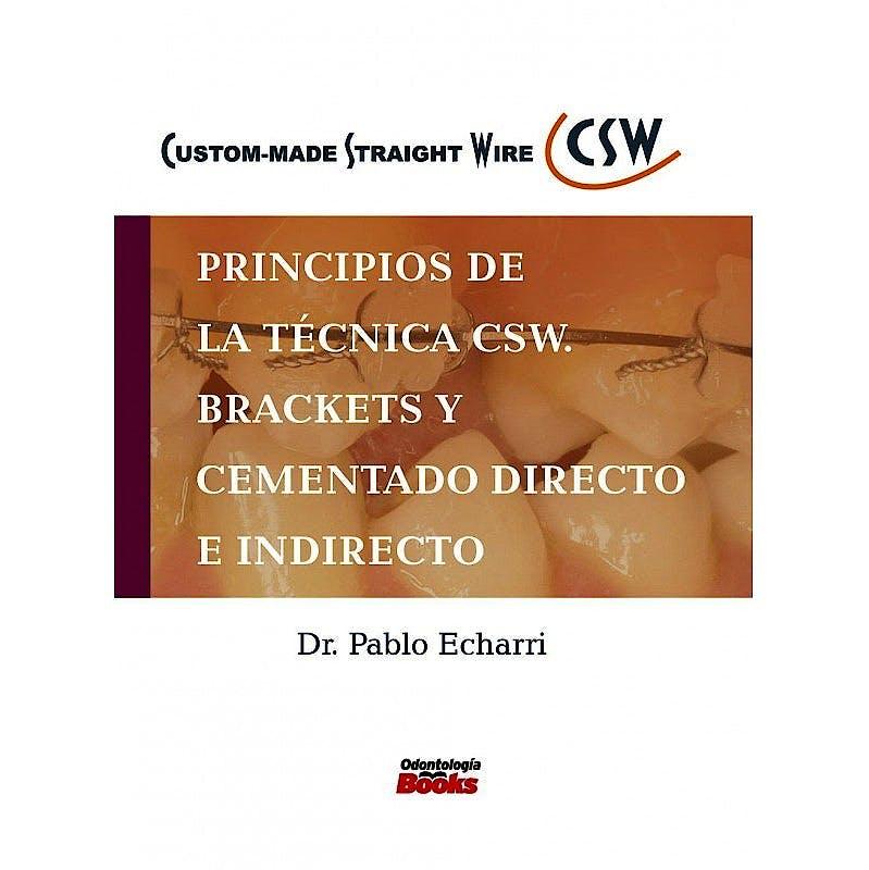 Portada del libro 9786079685737 Principios de la Técnica CSW. Brackets y Cementado Directo e Indirecto