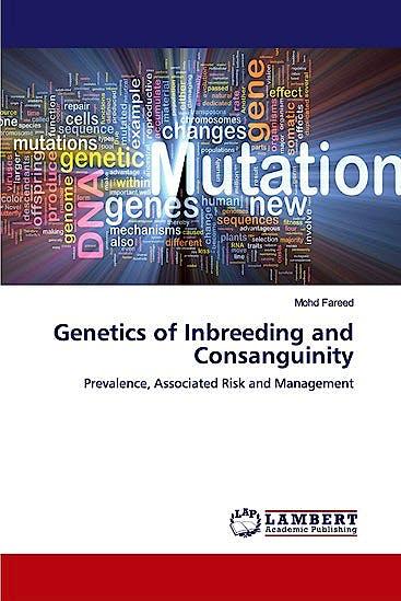 Portada del libro 9786139446827 Genetics of Inbreeding and Consanguinity. Prevalence, Associated Risk and Management