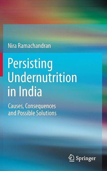 Portada del libro 9788132218319 Persisting Undernutrition in India. Causes, Consequences and Possible Solutions