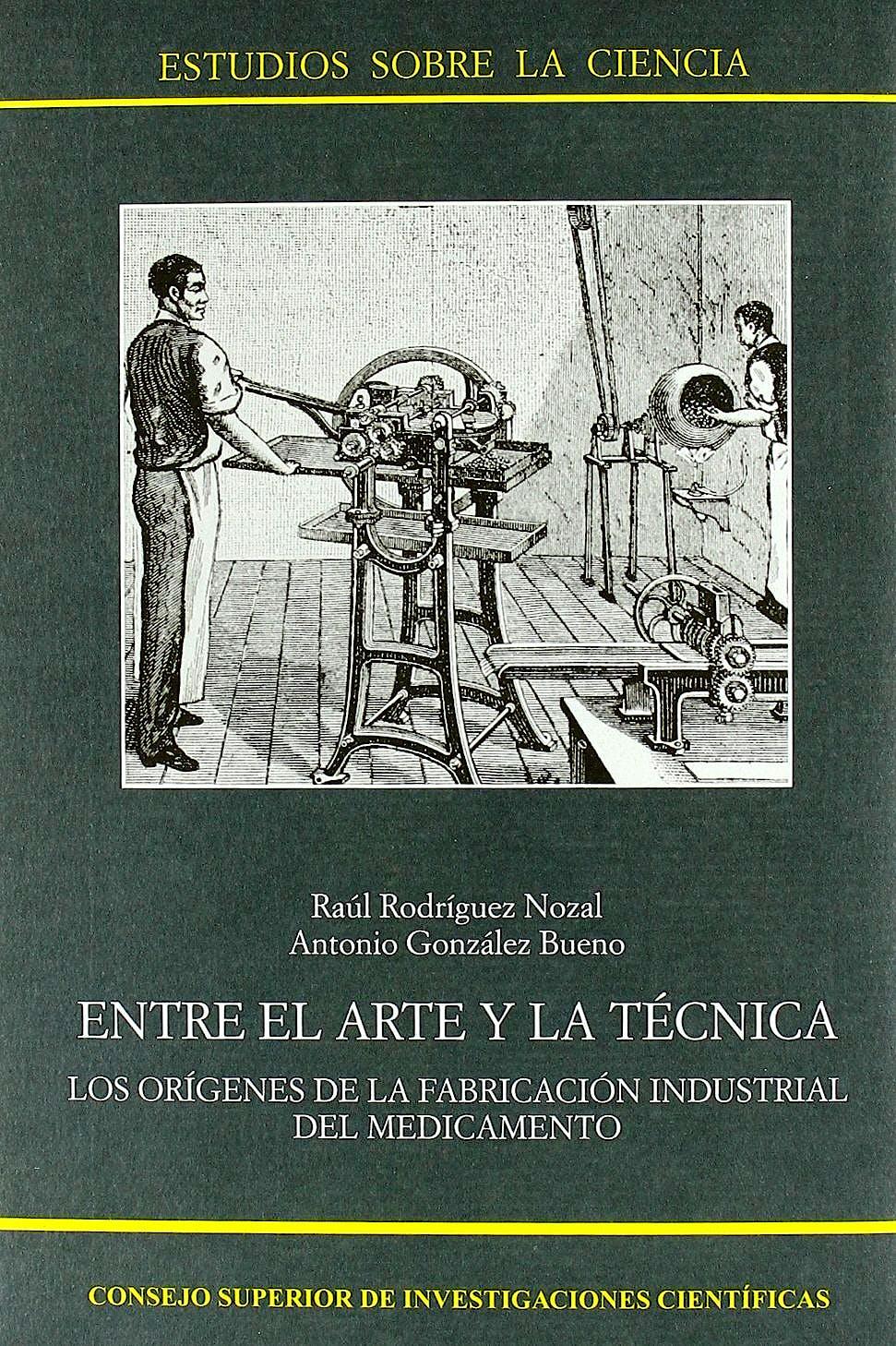 Portada del libro 9788400083632 Entre el Arte y la Tecnica. los Origenes de la Fabricacion Industrial del Medicamento