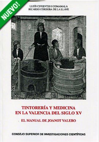 Portada del libro 9788400093846 Tintoreria y Medicina en la Valencia del Siglo Xv. el Manual de Joanot Valero
