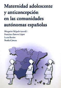 Portada del libro 9788400094935 Maternidad Adolescente y Anticoncepcion en las Comunidades Autonomas Españolas