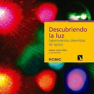 Portada del libro 9788400103972 Descubriendo la Luz. Experimentos Divertidos de Óptica
