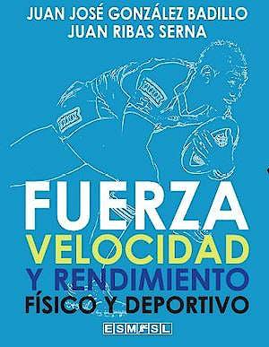 Portada del libro 9788409167470 Fuerza, Velocidad y Rendimiento Físico y Deportivo