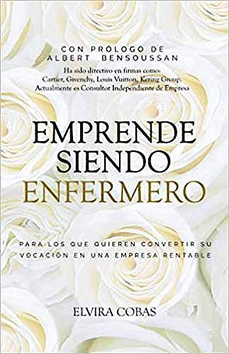 Portada del libro 9788409192335 Emprende Siendo Enfermero. Para los que Quieren Transformar Su Vocación en una Empresa Rentable