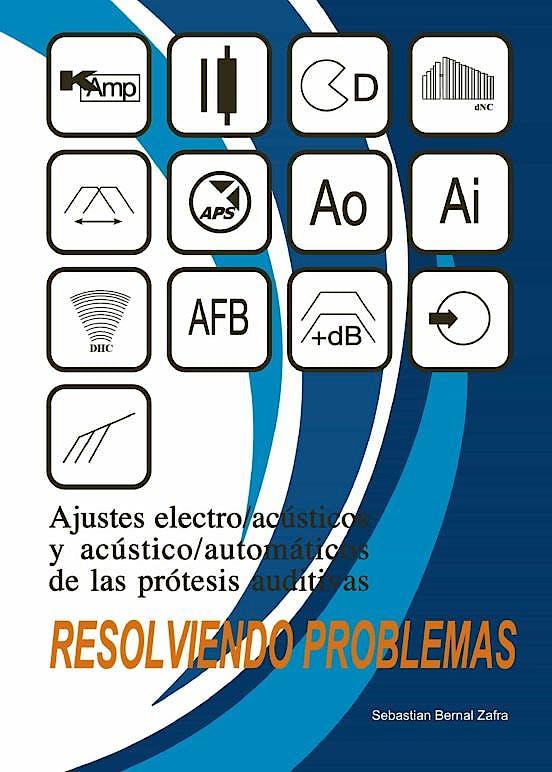 Portada del libro 9788409286836 Ajustes Electro/Acústicos y Acústico/Automáticos de las Prótesis Auditivas. Resolviendo Problemas