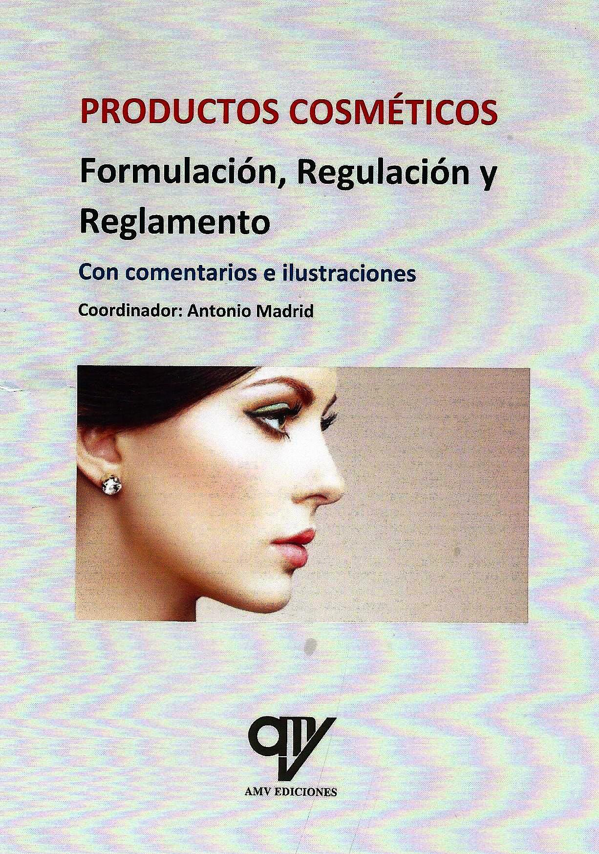 Portada del libro 9788412023534 Productos Cosméticos. Formulación, Regulación y Reglamento. Con Comentarios e Ilustraciones