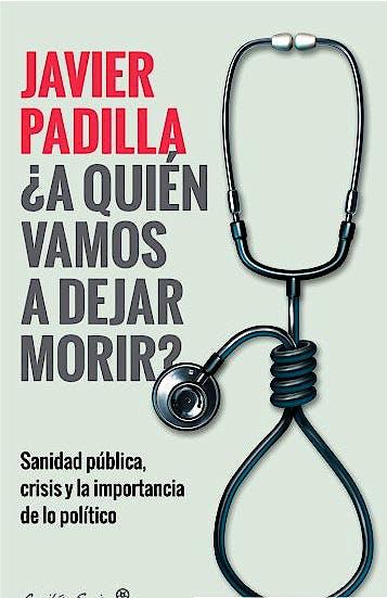 Portada del libro 9788412064421 ¿A Quién Vamos a Dejar Morir? Sanidad Pública, Crisis y la Importancia de lo Político