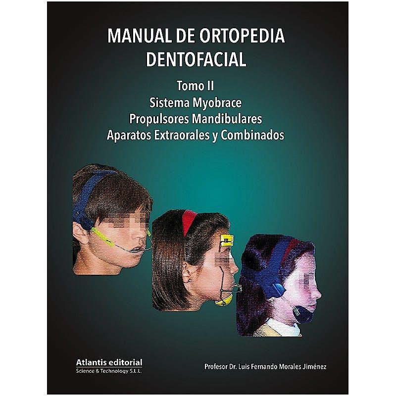 Portada del libro 9788412086829 Manual de Ortopedia Dentofacial, Tomo II: Sistema Myobrace, Propulsores Mandibulares, Aparatos Extraorales y Combinados