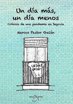 Portada del libro 9788412121193 Un Día Más, un Día Menos. Crónica de una Pandemia en Segovia