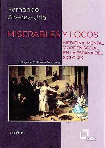 Portada del libro 9788412123227 Miserables y Locos. Medicina Mental y Orden Social en la España del Siglo XIX