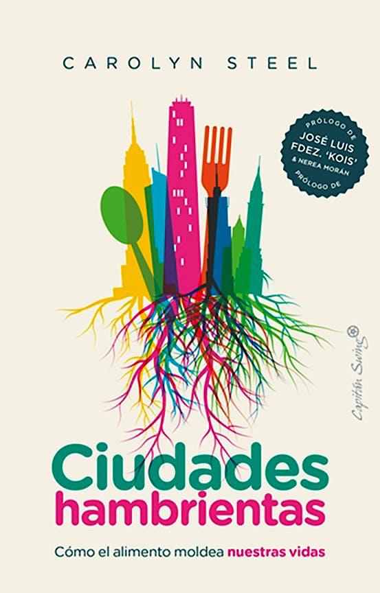 Portada del libro 9788412135442 Ciudades Hambrientas. Cómo el Alimento Moldea Nuestras Vidas