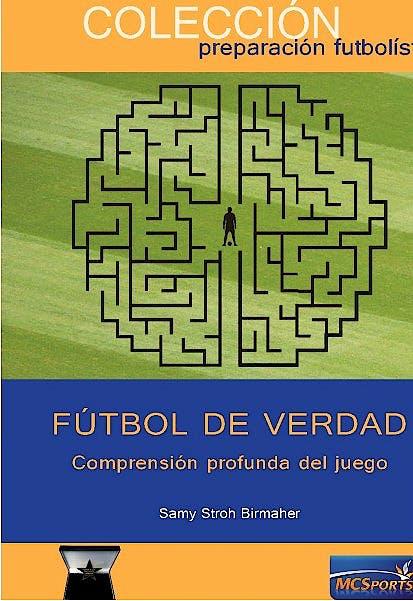 Portada del libro 9788412197389 Fútbol de Verdad. Comprensión Profunda del Juego (Colección Preparación Futbolística)