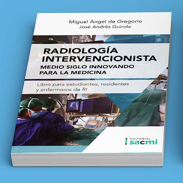 Portada del libro 9788412198614 Radiología Intervencionista. Medio Siglo Innovando para la Medicina. Libro para Estudiantes, Residentes y Enfermeros de RI