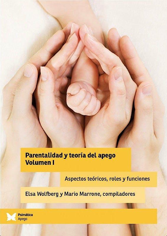 Portada del libro 9788412220773 Parentalidad y Teoría del Apego, Vol. I: Aspectos Teóricos, Roles y Funciones