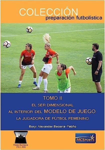 Portada del libro 9788412312874 Tomo II. El Ser Dimensional. Al Interior del Modelo de Juego: La Jugadora de Fútbol Femenino