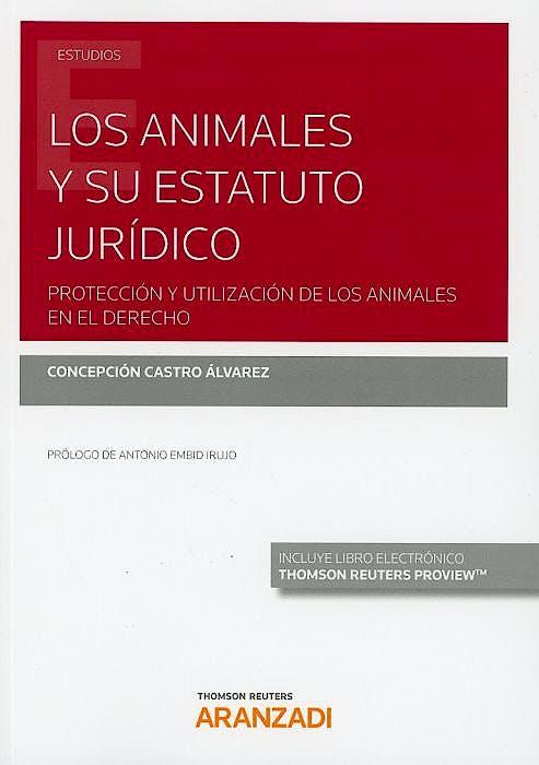 Portada del libro 9788413094090 Los Animales y su Estatuto Jurídico. Protección y Utilización de los Animales en el Derecho