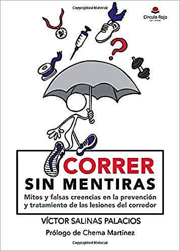 Portada del libro 9788413174990 Correr sin Mentiras. Mitos y Falsas Creencias en la Prevención y Tratamiento de las Lesiones del Corredor