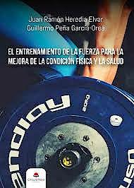 Portada del libro 9788413314068 El Entrenamiento de la Fuerza para la Mejora de la Condición Física y la Salud