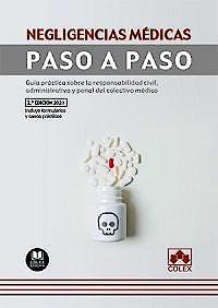 Portada del libro 9788413592459 Negligencias Médicas. Paso a Paso. Guía Práctica sobre la Responsabilidad Civil, Administrativa y Penal del Colectivo Médico