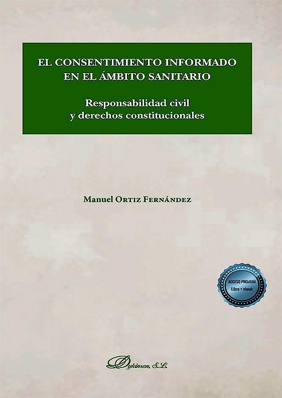 Portada del libro 9788413772028 El Consentimiento Informado en el Ámbito Sanitario. Responsabilidad Civil y Derechos Constitucionales