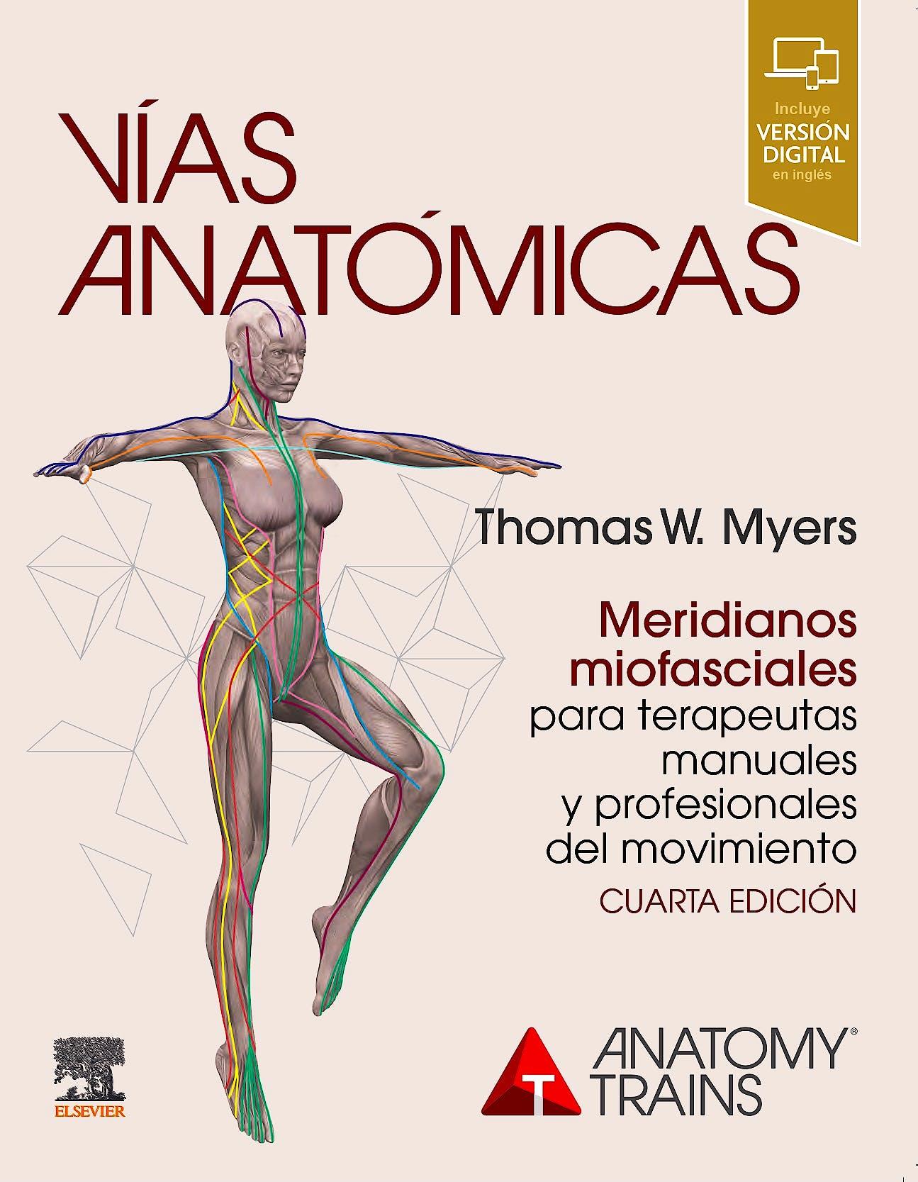 Portada del libro 9788413820491 Vías Anatómicas Meridianos Miofasciales para Terapeutas Manuales y Profesionales del Movimiento