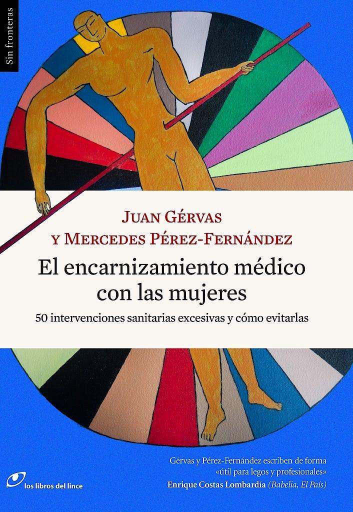 Portada del libro 9788415070627 El Encarnizamiento Médico con las Mujeres. 50 Intervenciones Sanitarias Excesivas y Cómo Evitarlas