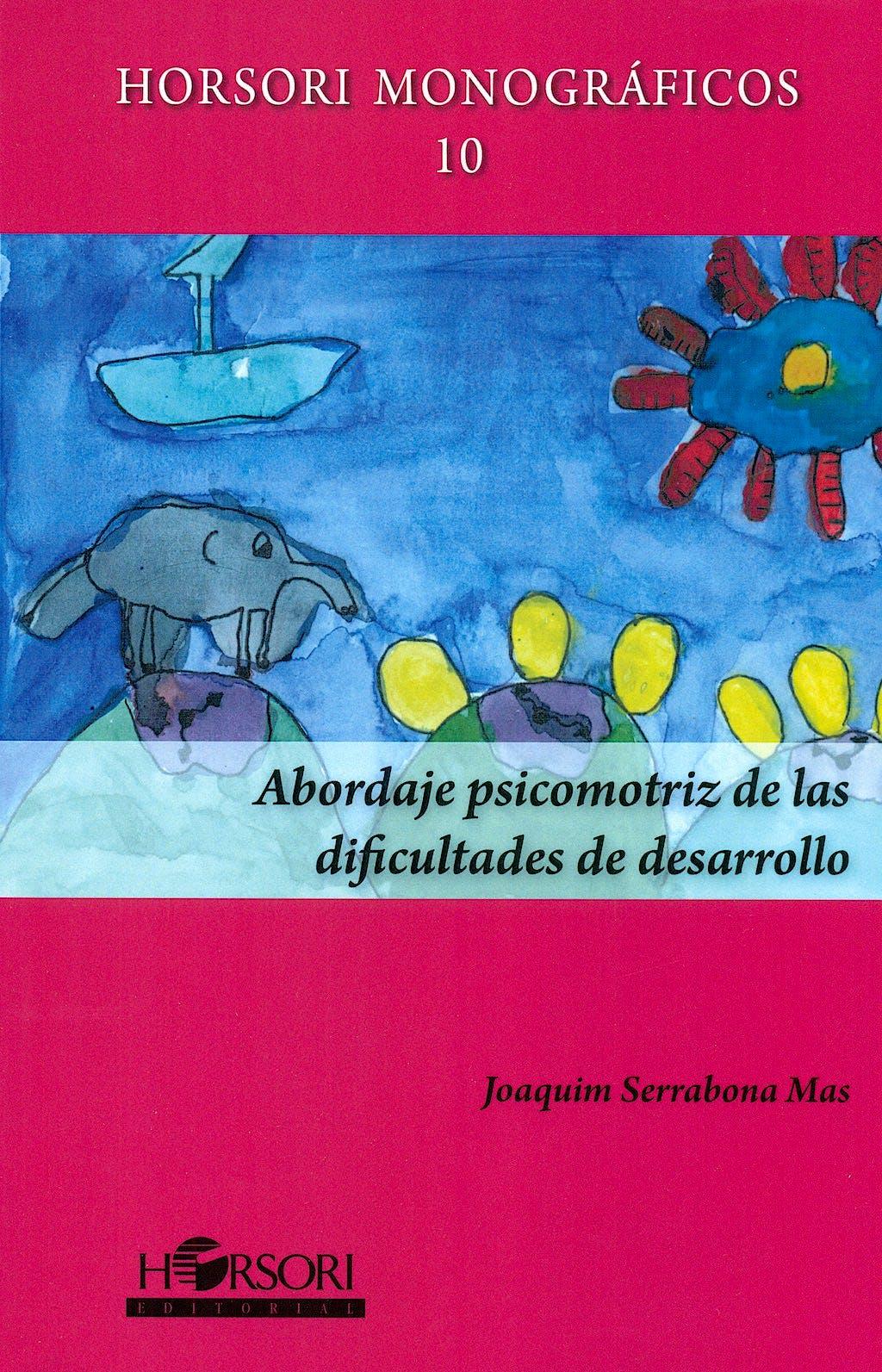 Portada del libro 9788415212850 Abordaje Psicomotriz de las Dificultades de Desarrollo (Horsori Monográficos 10)