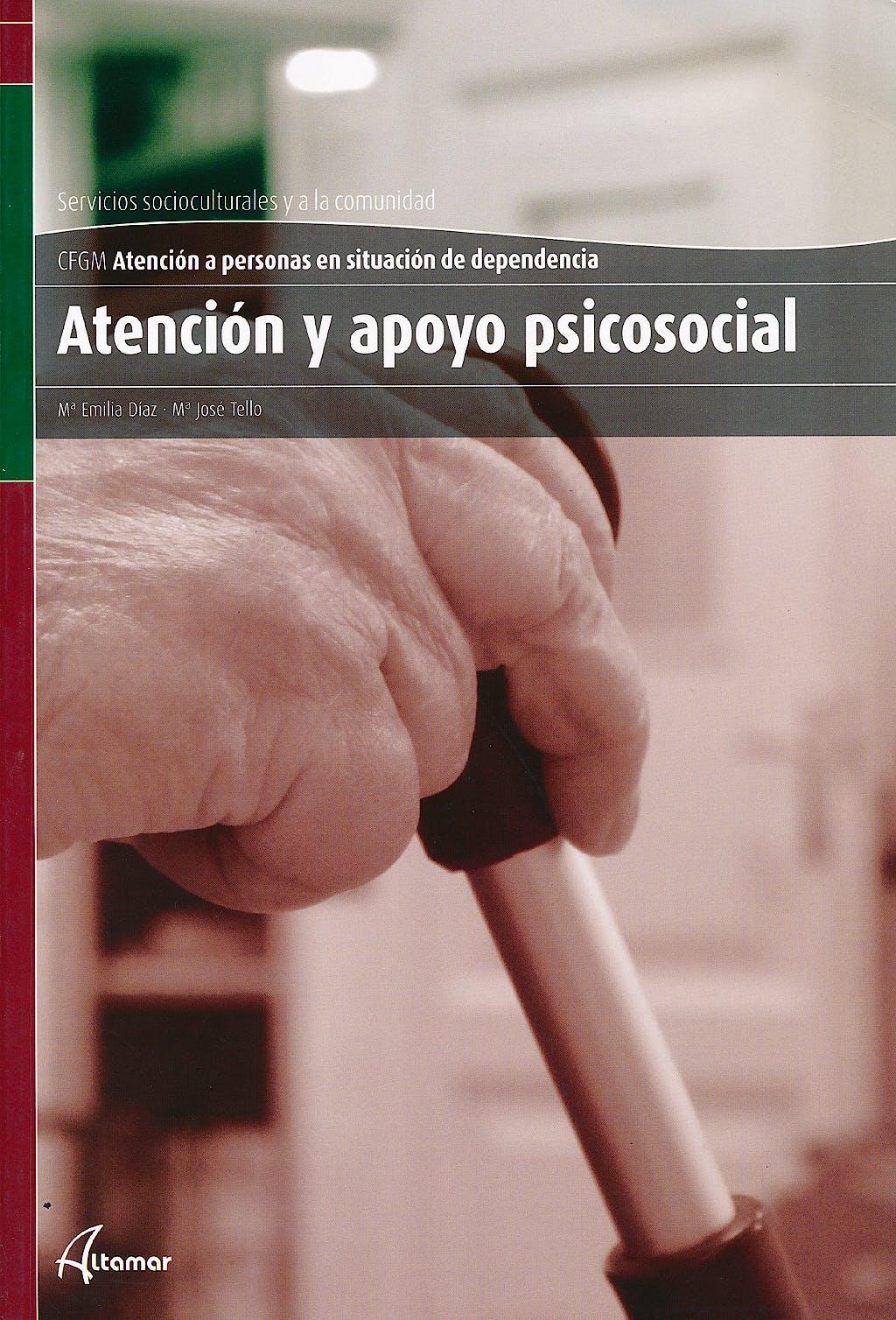 Portada del libro 9788415309208 Atención y Apoyo Psicosocial (Ciclo Formativo de Grado Medio Atención a Personas en Situación de Dependencia)