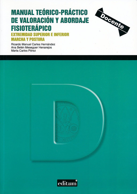 Portada del libro 9788415463436 Manual Teórico-Práctico de Valoración y Abordaje Fisioterápico. Extremidad Superior e Inferior Marcha y Postura