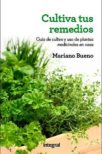 Portada del libro 9788415541219 Cultiva Tus Remedios. Guia de Cultivo y Uso de Plantas Medicinales en Casa